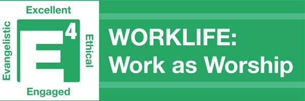E4 Worklife Work as Worship
